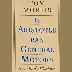 If Aristotle Ran General Motors | [Tom Morris]