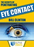 The Secrets of Penetrating Eye Contact: Learn From Bill Clinton and Bruce Lee