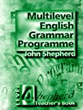 Multilevel English Grammar Programme: Teacher's Book Level 4 (0133660559) by Shepherd, John