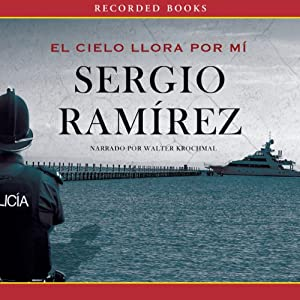 El Cielo Llora por Mi [The Heavens Weep for Me] | [Sergio Ramírez]