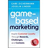 Gabe Zichermann und Joselin Linder: Game-Based Marketing: Inspire Customer Loyalty Through Rewards, Challenges, and Contests