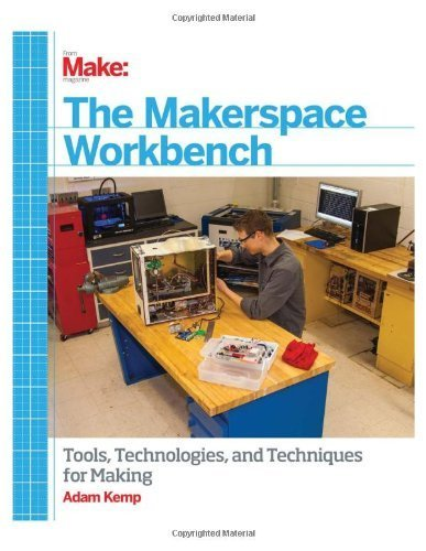 Make: The Makerspace Workbench: Tools, Technologies, and Techniques for Making 1st edition