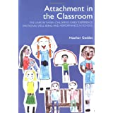 Attachment in the Classroom: The links between children's early experience, emotional well-being and performance in school: A Practical Guide for Schoolsby Dr. Heather Geddes