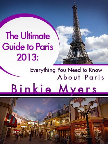 The Ultimate Guide to Paris 2013: Everything You Need to Know About Paris