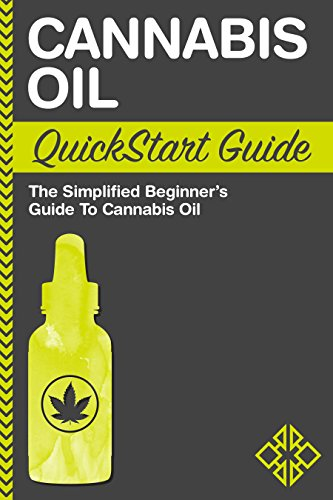 Cannabis Oil:QuickStart Guide - The Simplified Beginner