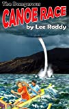 The Dangerous Canoe Race (The Ladd Family Adventure Series #4) (0880622539) by Lee Roddy