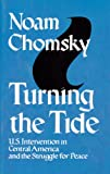 Turning the Tide: U.S. Intervention in Central America and the Struggle for Peace (0896082660) by Noam Chomsky