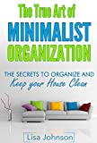 Minimalist Organization - Secrets to Organize and Keep Your House Clean (Cleaning and Organizing, Cleaning, Decutter, Minimalist Living, Minimalist Lifestyle)