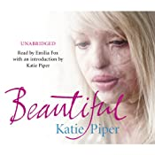 Beautiful: A Beautiful Girl. An Evil Man. One Inspiring True Story of Courage. | [Katie Piper]