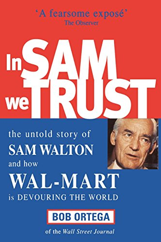 in-sam-we-trust-the-untold-story-of-sam-walton-and-how-wal-mart-is-devouring-the-world