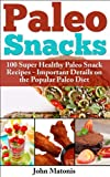 Paleo Snacks: 100 Super Healthy Paleo Snack Recipes - Important Details on the Popular Paleo Diet (Healthy & Fit)