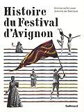echange, troc Emmanuelle Loyer, Antoine de Baecque - Histoire du Festival d'Avignon