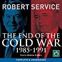 The End of the Cold War: 1985-1991 Hörbuch von Robert Service Gesprochen von: Andrew Cullum