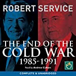 The End of the Cold War: 1985-1991 | Robert Service