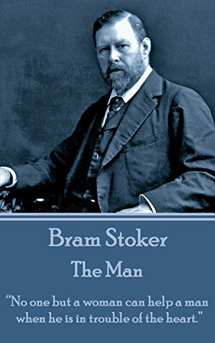"""Bram Stoker - The Man: """"No one but a woman can help a man when he is in trouble of the heart."""""""