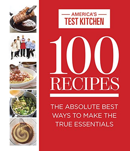 Download 100 Recipes: The Absolute Best Ways To Make The True Essentials