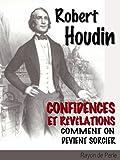 Robert Houdin: Confidences et r�v�lations - Comment on devient sorcier  (illustr�)