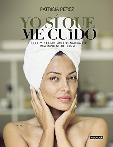 Yo sí que me cuido: Trucos y recetas fáciles y naturales para mantenerte guapa (SIN ASIGNAR)