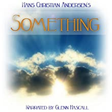 Something (       UNABRIDGED) by Hans Christian Andersen Narrated by Glenn Hascall