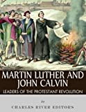 Martin Luther and John Calvin: Leaders of the Protestant Reformation