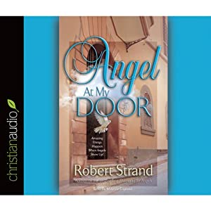 Angel at My Door: Amazing Things That Happen When Angels Show Up! | [Robert Strand]