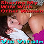 Sharing My Wife with Other Women | Vic Vitale
