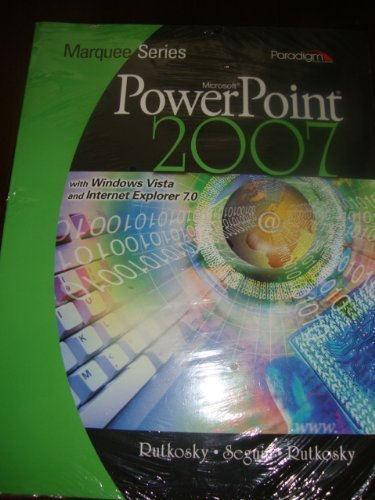 Microsoft PowerPoint 2007 with Windows Vista and Internet Explorer 7.0 (Marquee Series)