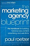 Paul Roetzer'sThe Marketing Agency Blueprint: The Handbook for Building Hybrid PR, SEO, Content, Advertising, and Web Firms [Hardcover]2011