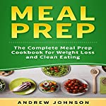 Meal Prep: The Complete Meal Prep Cookbook for Weight Loss and Clean Eating | Andrew Johnson
