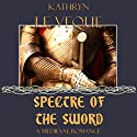 Spectre of the Sword (       UNABRIDGED) by Kathryn Le Veque Narrated by Daniel Dorse