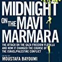Midnight on the Mavi Marmara: The Attack on the Gaza Freedom Flotilla and How It Changed the Course of the Israel/Palestine Conflict (       UNABRIDGED) by Moustafa Bayoumi (editor) Narrated by Rampart Recordings