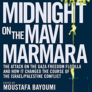 Midnight on the Mavi Marmara: The Attack on the Gaza Freedom Flotilla and How It Changed the Course of the Israel/Palestine Conflict | [Moustafa Bayoumi (editor)]