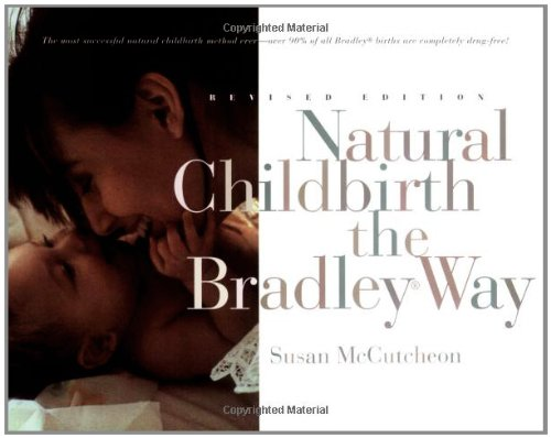 Natural Childbirth the Bradley Way: Revised Edition: Susan McCutcheon, Erick Ingraham, Robin Yoko Burningham, Robert A. Bradley: 9780452276598: Amazon.com: Books