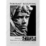 Portrait Sculpting: Anatomy & Expressions in Clay by Philippe and Charisse Faraut