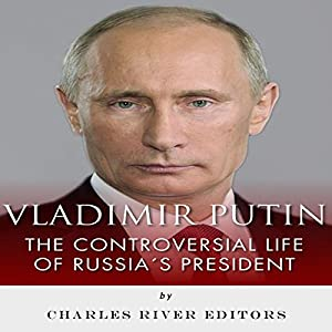 Vladimir Putin: The Controversial Life of Russia's President Audiobook