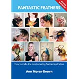 Fantastic Feathers. How to make the most amazing feather fascinatorsby Ann Morse-Brown