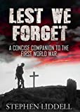 Lest We Forget: A Concise Companion to the First World War