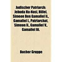 Jdischer Patriarch: Jehuda Ha-Nasi, Hillel, Simeon Ben Gamaliel II., Gamaliel I., Patriarchat, Simeon II., Gamaliel...