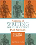 Anatomy of Writing for Publication for Nurses, Second Edition