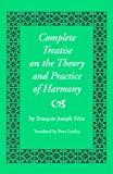 Francois-Joseph Fetis: Complete Treatise on the Theory and Practice of Harmony (1844) (Harmonologia)