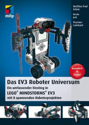 Das EV3 Roboter Universum: Ein umfassender Einstieg in LEGO® MINDSTORMS® EV3 mit 8 spannenden Roboterprojekten.