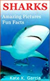 Sharks: Kids book of fun facts & amazing pictures on animals in nature (Animals of The World Series)