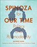 Spinoza for Our Time: Politics and Postmodernity (Insurrections: Critical Studies in Religion, Politics, and Culture)