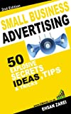 Small Business Advertising: 50 Explosive, Secrets, Ideas, Tips & Tricks