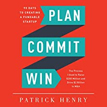 Plan Commit Win: 90 Days to Creating a Fundable Startup Audiobook by Patrick Henry Narrated by Rob Maxwell