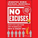 No Excuses: How You Can Turn Any Workplace into a Great One (       UNABRIDGED) by Jennifer Robin, Michael Burchell Narrated by Linda Sherbert
