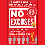 No Excuses: How You Can Turn Any Workplace into a Great One | Jennifer Robin,Michael Burchell