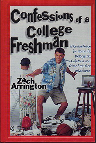 Confessions of a College Freshman: A Survival Guide for Dorm Life, Biology Lab, the Cafeteria, and O PDF