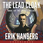 The Lead Cloak: The Lattice Trilogy, Book 1 (       UNABRIDGED) by Erik Hanberg Narrated by Doug Mackey