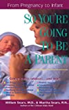 So You're Going to Be a Parent: From Pregnancy to Infant (The Sears Christian Parenting Library) (0785272062) by Sears, William
